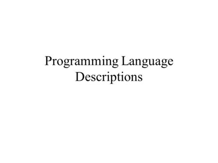 "Programming Language Descriptions. What drives PL Development? Computers are ""in charge"" of extremely important issues Execute a program literally. Exercise."