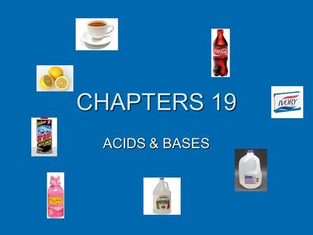 CHAPTERS 19 ACIDS & BASES. What do you see? Acid Properties  Sour taste (citrus fruits)  Conduct electric current  Change the color of indicators-turns.