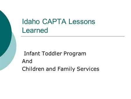Idaho CAPTA Lessons Learned Infant Toddler Program And Children and Family Services.