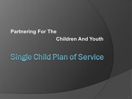 Partnering For The Children And Youth 1. Joint Service Planning = 1 CPOS  Coordinate service planning meetings between Residential Providers and CPS.