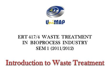IN BIOPROCESS INDUSTRY Introduction to Waste Treatment
