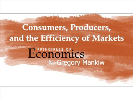 © 2009 South-Western, a part of Cengage Learning, all rights reserved C H A P T E R Consumers, Producers, and the Efficiency of Markets E conomics P R.