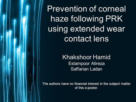 Page 1 Prevention of corneal haze following PRK using extended wear contact lens Khakshoor Hamid Eslampoor Alireza Saffarian Ladan The authors have no.