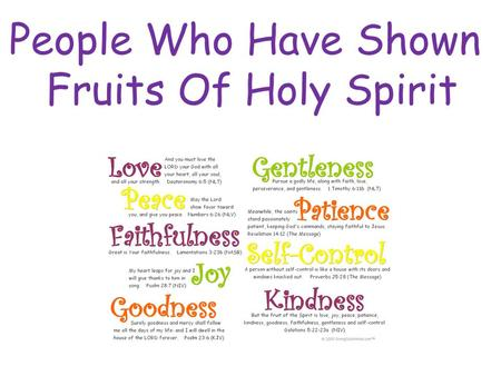 People Who Have Shown Fruits Of Holy Spirit.