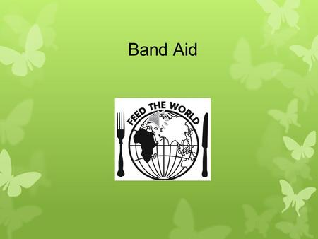 Band Aid Band Aid was established in 1984by Bob Geldof (lead singer from Boomtown Rats), to raise funds for Africa famine relief.