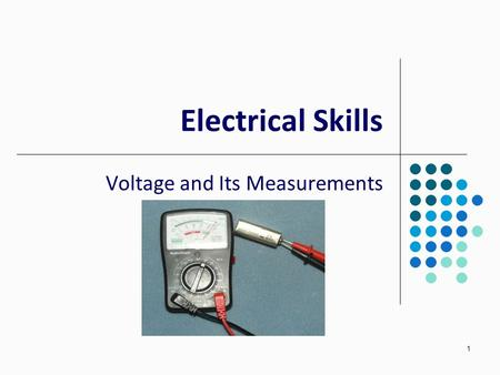 1 Electrical Skills Voltage and Its Measurements.