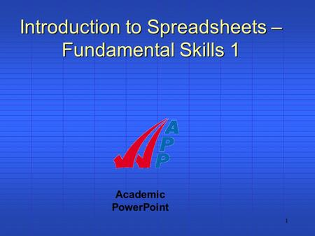 1 Academic PowerPoint Introduction to Spreadsheets – Fundamental Skills 1.