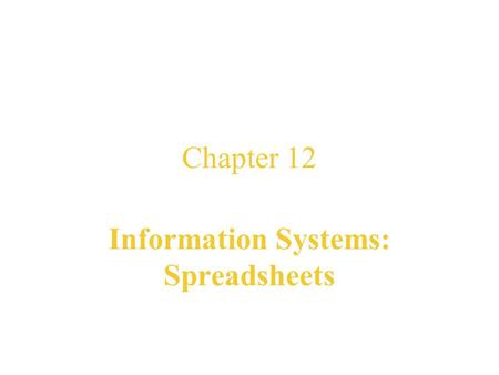 Chapter 12 Information Systems: Spreadsheets Nell Dale John Lewis.