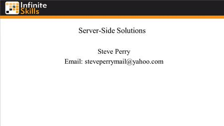 Server-Side Solutions Steve Perry