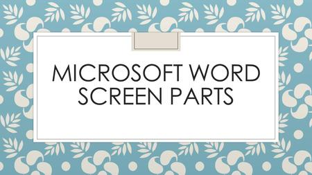 MICROSOFT WORD SCREEN PARTS. Objectives (Day 2) ◦ Identify and define parts of an Office screen.