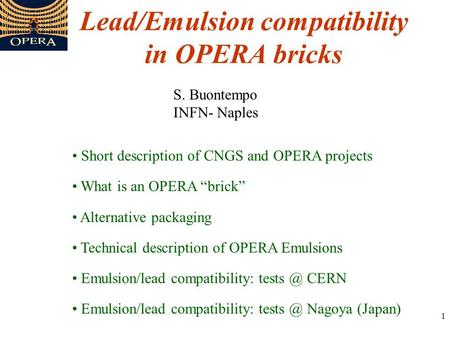 "1 Lead/Emulsion compatibility in OPERA bricks Short description of CNGS and OPERA projects What is an OPERA ""brick"" Alternative packaging Technical description."