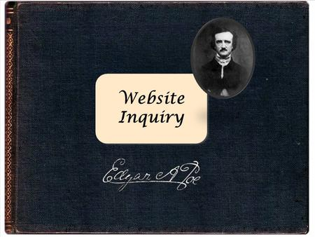 Website Inquiry. Assignment Okay, we've read some of Poe's stories, but we don't really know much about the guy. Each of you will compose a short (one.