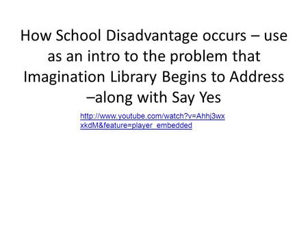 How School Disadvantage occurs – use as an intro to the problem that Imagination Library Begins to Address –along with Say Yes