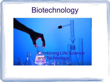 Biotechnology Combining Life Science and Technology.