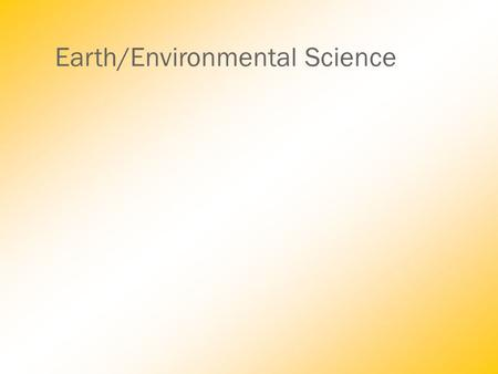 Earth/Environmental Science. The Big Ideas in Earth Science.