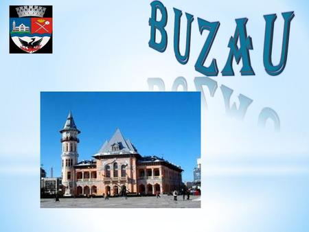  The city of BuzAu is the county seat of Buz ă u County, Romania, in the historical region of Wallachia. It lies near the right bank of the Buz ă u River.