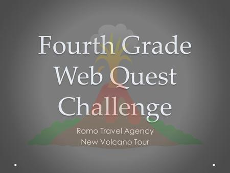 Fourth Grade Web Quest Challenge Romo Travel Agency New Volcano Tour.
