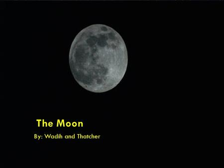 By: Wadih and Thatcher. The moon's diameter is about 2,200 miles.