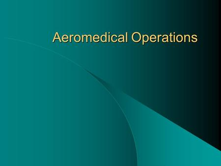Aeromedical Operations. Why Call The Helicopter? Access to interventions not available from ground unit. (Be sure this is true before calling for this.