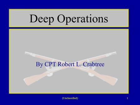 (Unclassified)1 Deep Operations By CPT Robert L. Crabtree.