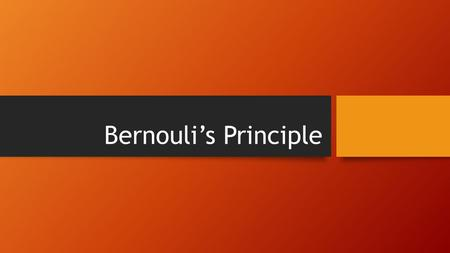 Bernouli's Principle.