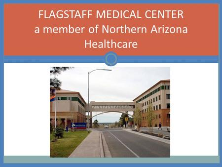 1 FLAGSTAFF MEDICAL CENTER a member of Northern Arizona Healthcare.
