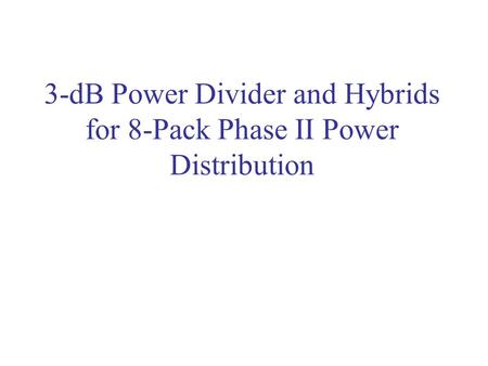 3-dB Power Divider and Hybrids for 8-Pack Phase II Power Distribution.