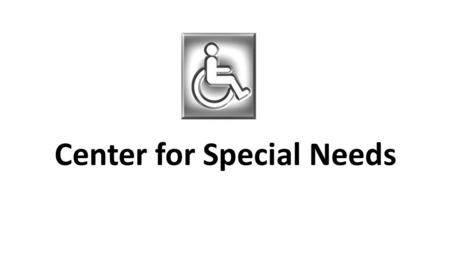 Center for Special Needs. Problematic: In Reyhanli area, we count about 34 cases of patients with special needs: behavioral disorder, autism, dawn syndrome,