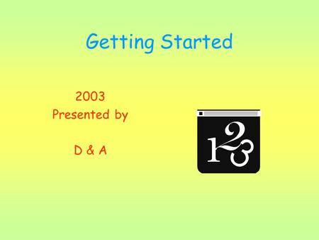 Getting Started 2003 Presented by D & A. Learning Outcomes 1.Analyse test results to group students 2.Look at planning 3.Discuss successful classroom.