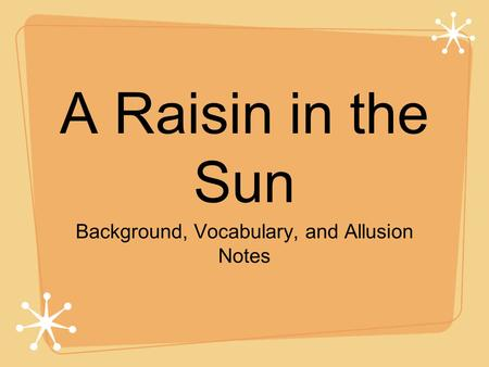 A Raisin in the Sun Background, Vocabulary, and Allusion Notes.