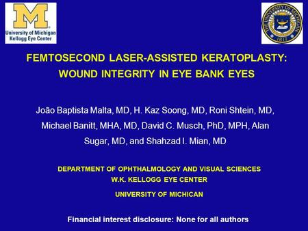 FEMTOSECOND LASER-ASSISTED KERATOPLASTY: WOUND INTEGRITY IN EYE BANK EYES João Baptista Malta, MD, H. Kaz Soong, MD, Roni Shtein, MD, Michael Banitt, MHA,