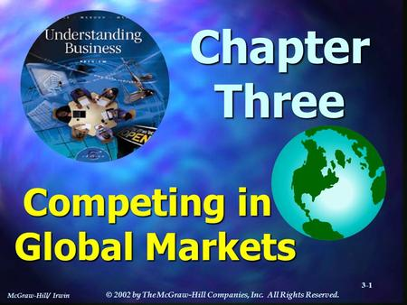 McGraw-Hill/ Irwin © 2002 by The McGraw-Hill Companies, Inc. All Rights Reserved. 3-1 ChapterThree Competing in Global Markets.