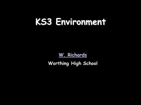 KS3 Environment W. Richards Worthing High School.
