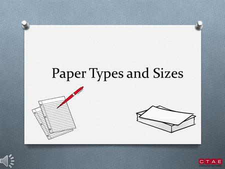 Paper Types and Sizes Paper Sizes O Planning process of the document O Size and type of paper O Businesses have three basic sizes: O Letter (standard.
