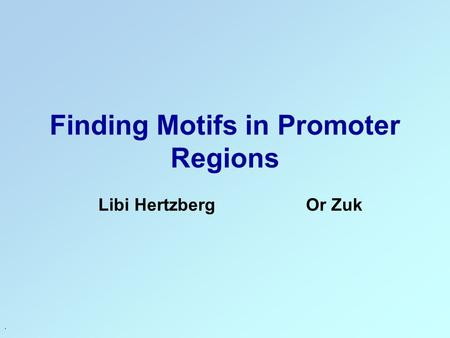 . Finding Motifs in Promoter Regions Libi Hertzberg Or Zuk.