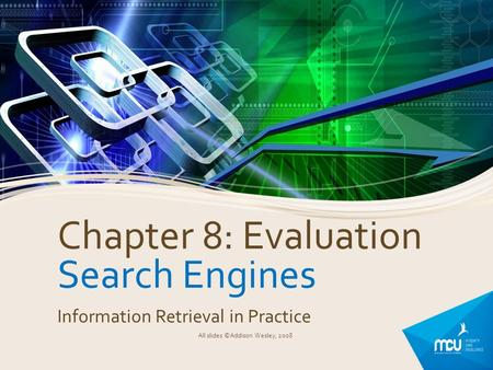 Chapter 8: Evaluation Search Engines Information Retrieval in Practice All slides ©Addison Wesley, 2008.