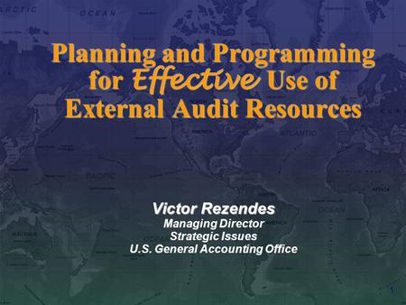 1 Planning and Programming for Effective Use of External Audit Resources Victor Rezendes Managing Director Strategic Issues U.S. General Accounting Office.