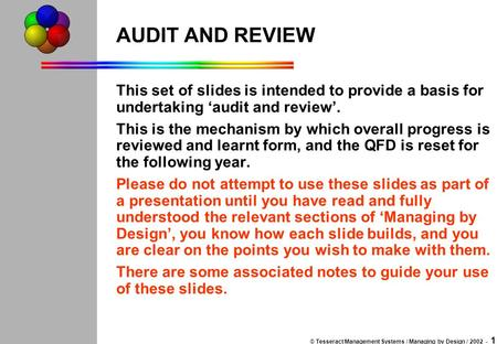 © Tesseract Management Systems / Managing by Design / 2002 - 1 AUDIT AND REVIEW This set of slides is intended to provide a basis for undertaking 'audit.