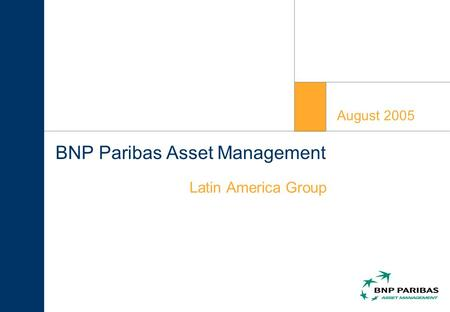 BNP Paribas Asset Management Latin America Group August 2005.