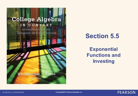 Section 5.5 Exponential Functions and Investing Copyright ©2013 Pearson Education, Inc.