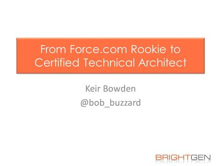 From Force.com Rookie to Certified Technical Architect Keir
