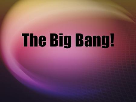 The Big Bang!.