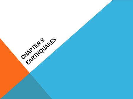 CHAPTER 8 EARTHQUAKES. EARTHQUAKES Earthquakes result from sudden motions along breaks in Earth's crust and can affect landforms and societies. An entire.