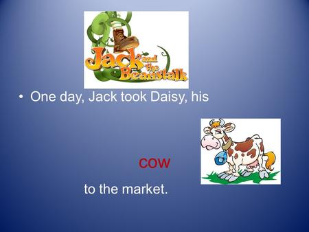 One day, Jack took Daisy, his cow to the market..
