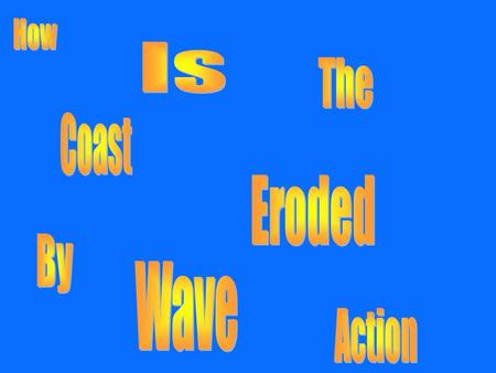 How Is The Coast Eroded By Wave Action.
