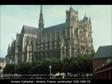 Amiens Cathedral – Amiens, France, constructed 1220-1269 CE.