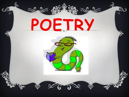 POETRY. SUCCESS CRITERIA TO RECOGNISE POETRY TEXT AND IDENTIFY THE SUBJECT, THEME, STRUCTURE AND PATTERN OF POEMS.