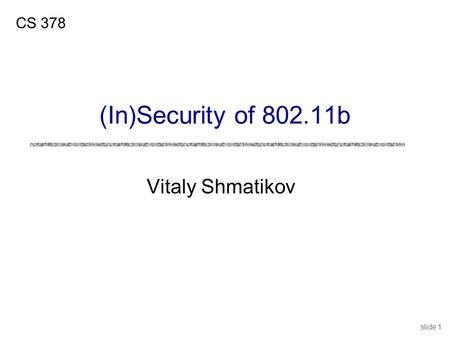 Slide 1 Vitaly Shmatikov CS 378 (In)Security of 802.11b.