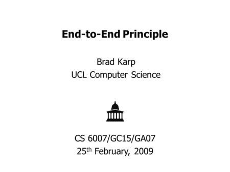 End-to-End Principle Brad Karp UCL Computer Science CS 6007/GC15/GA07 25 th February, 2009.