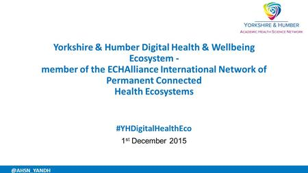 Yorkshire & Humber Digital Health & Wellbeing Ecosystem - member of the ECHAlliance International Network of Permanent Connected Health Ecosystems #YHDigitalHealthEco.